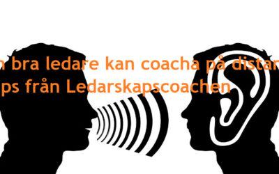 Tips från Ledarskapscoachen  -En bra ledare kan coacha på distans